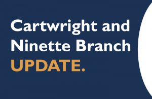 Cartwright and Ninette Branch Updates