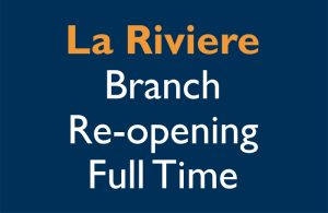 La Riviere Branch Re-opening Full Time