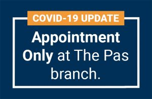 Appointment Only at The Pas Branch