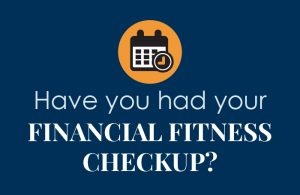 Have you had your financial fitness checkup