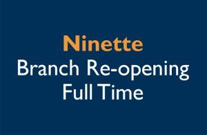 Ninette Branch Re-opens full time