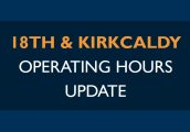 18th & Kirkcaldy Operating Hours Update